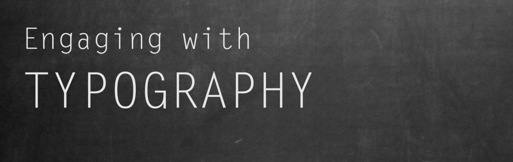 Engaging with typography